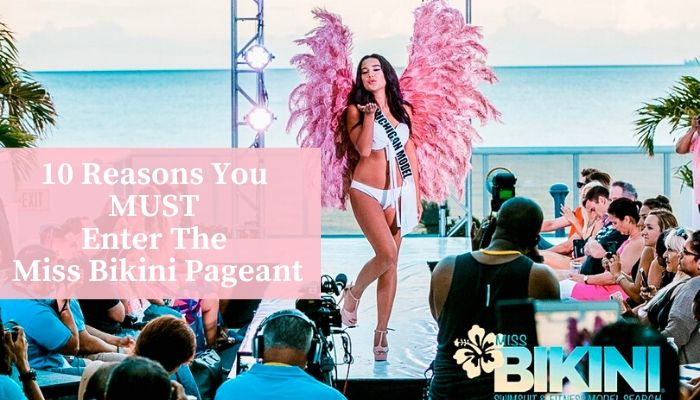 10 Reasons You MUST Enter The Miss Bikini Pageant